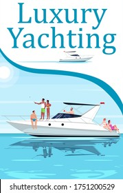 Luxury yachting poster template. People on recreation sailing premium ship. Commercial flyer design with semi flat illustration. Vector cartoon promo card. Expensive boat advertising invitation