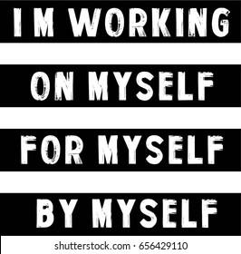 i ' m working on myself for myself by myself typography, tee shirt graphics, vectors