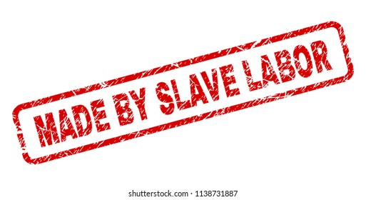MADE BY SLAVE LABOR stamp seal print with scratced style. Red vector rubber print of MADE BY SLAVE LABOR text with retro texture. Text label is placed inside rounded rectangle frame.