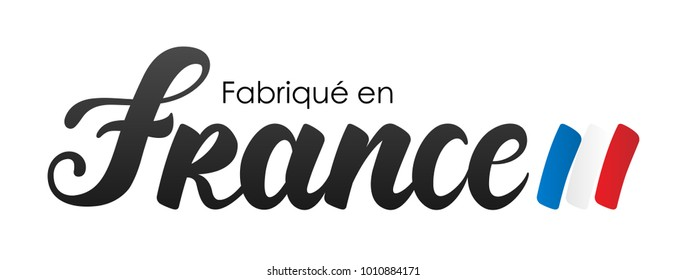"""""""Made in France"""" in French : Fabriqué en France"""