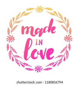 Made in love. Isolated print for t-shirt, card, poster, massage, wallpaper, phone case, web, stationary, fabric, textile, clothes.