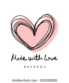 Made with love text and pink heart drawing / Vector illustration design for t shirt graphics, fashion prints, stickers, posters, cards and other uses
