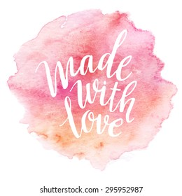 Made with love. Watercolor lettering. Vector illustration EPS 10