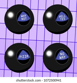 "Magic balls (fortune telling toy) with answers: ""Pizza"", ""Hell Yes"", ""Why Not"", ""No Way"". Vector illustration."