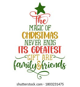 the magic of Christmas never ends and its greatest gifts are family and friends - Calligraphy phrase in Christmas tree shape. Hand drawn lettering for Xmas greetings cards, invitations.