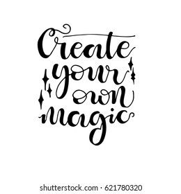 Magic phrase Create your own magic. Hand drawn modern calligraphy. Ink illustration.Lettering design for posters, t-shirts, cards.