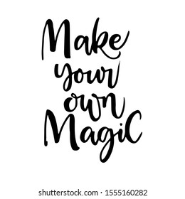 Magic  phrase make your own magic. Hand drawn modern calligraphy. Ink illustration. Vector brush calligraphy inscription for cards and posters