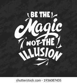 Magic quote lettering, chalk design. Inspirational hand drawn poster. Be the magic not the illusion. Calligraphic design. Vector illustration.
