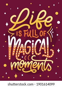 Magic quote lettering. Inspirational hand drawn poster. Life is full of magical moments. Calligraphic design. Vector illustration