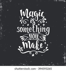 Magic is something you make. Inspirational vector Hand drawn typography poster. T shirt calligraphic design.