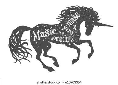 Magic is something you make. Magic unicorn silhouette with quote.  Beautiful fantasy print for t-shirt design.  Inspirational and motivational vector