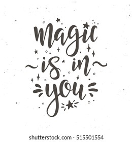 Magic is in you Inspirational vector Hand drawn typography poster. T shirt calligraphic design.