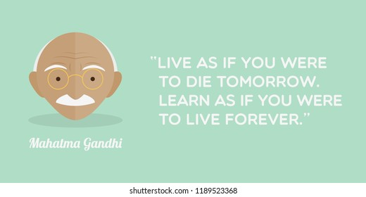 "Mahatma Gandhi. Phrase: ""Live as if you were to die tomorrow. Learn as if you were to live forever."" Vector illustration, flat design"