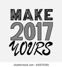 Make 2017 yours. Hand written lettering. Vector illustration for your graphic design.