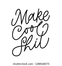 MAKE COOL SHIT. VECTOR MOTIVATIONAL HAND LETTERING QUOTE, MOTIVATIONAL PHRASE