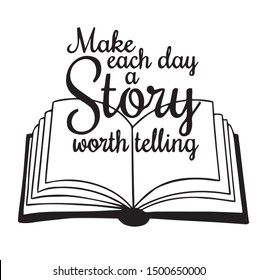 Make Each Day A Story Worth Telling Inspirational Quotes And Motivational