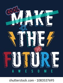 make the future awesome slogan vector for boy t-shirt print design.