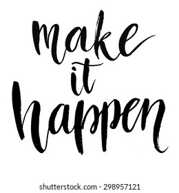 Make it happen. Black inspirational quote isolated on white background, brush typography for poster, t-shirt or card. Vector calligraphy art.