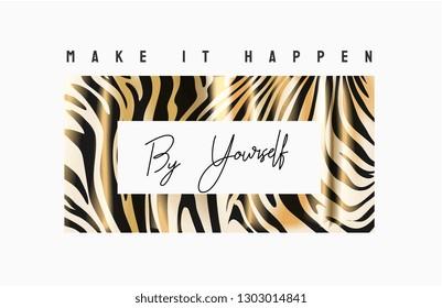 make it happen by yourself slogan on zebra stripe background