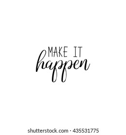 Make it happen. Hand-lettered sign. Calligraphy lettering quote. Vector brush lettering. Motivational words. Wallart print