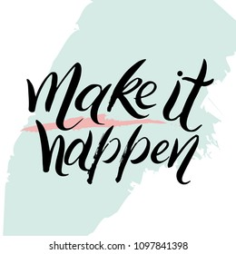 Make it happen. Handwritten inspirational quote for poster and card design. Motivational phrase. Modern calligraphy with real ink brush strokes texture isolated on white background.