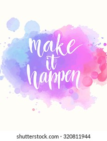 Make it happen. Handwritten white phrase on pink and purple watercolor imitation background with stains, brush typography for poster, t-shirt or card. Vector calligraphy art.