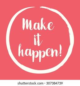 Make It Happen! - motivational, inspirational message - vector eps10