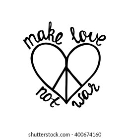 Make love, not war. Inspirational quote about peace. Modern calligraphy phrase with hand drawn sign pacifism heart. Lettering in boho style for print and posters. Hippie quotes collection.