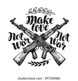 Make love not war, label. Crossed assault riffle associated barbed wire. Lettering, calligraphy vector illustration