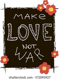 Make love not war lettering. Calligraphy postcard or poster graphic design lettering element. Hand written calligraphy style romantic inspirational postcard. Love peace calligraphy. For t-shirt.
