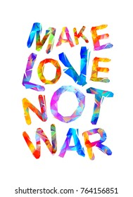 Make love not war. Motivational inscription of triangular letters