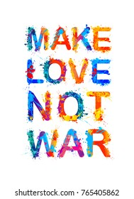 Make love not war. Motivational inscription of splash paint letters