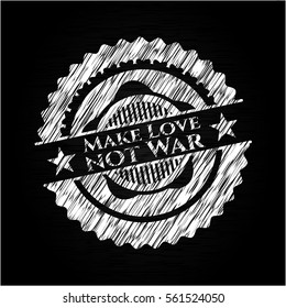 Make Love not War written on a chalkboard
