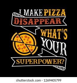 I make pizza Disappear What's Your Superpower. Food and Drink Super power Quote