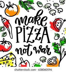 """""""Make pizza not war"""" lettering poster. Set of products for pizza illustration."""