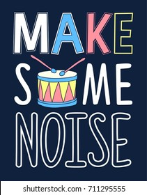 make some noise slogan and cartoon drum illustration vector.
