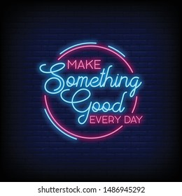 make something good every day for poster in neon style. Modern quote inspiration in neon style. greeting card, invitation card, flyer, posters, light banner