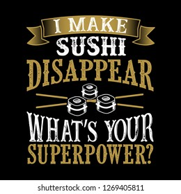 I make sushi Disappear What's Your Superpower. Food and Drink Super power Quote