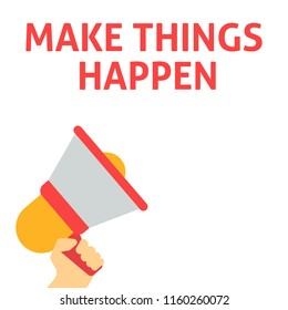 MAKE THINGS HAPPEN Announcement. Hand Holding Megaphone With Speech Bubble. Flat Vector Illustration