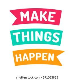 Make things happen, motivation quote. Flat vector ribbon icon, symbol, design illustration on white background.