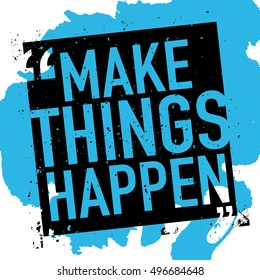 Make things happen / Motivational quote poster vector design