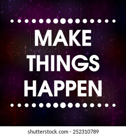 Make Things Happen Vector Grunge Abstract Colorful Grunge Motivation Quote Poster . Typography Background