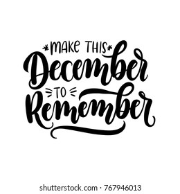 Make this december to remember lettering card with snowlakes. Hand drawn inspirational winter quote  with doodles. Winter greeting card. Motivational print for invitation cards