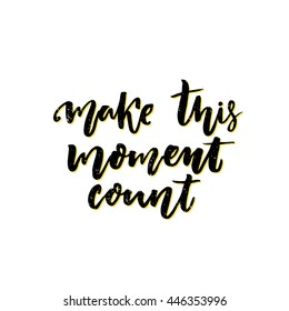 Make this moment count. Inspirational vector quote. Slow life slogan