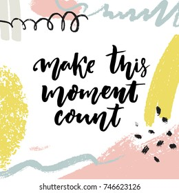 Make this moment count. Inspirational vector quote. Slow life slogan on abstract background