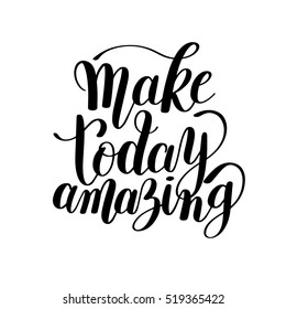 Make today amazing black ink handwritten lettering positive quote to printable wall art, home decoration, greeting card, calligraphy vector illustration