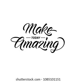 Make today amazing. Inspirational handwritten quote, vector lettering iluustration for posters, t-shirts and cards.