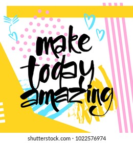 MAKE TODAY AMAZING. Typography for poster, invitation, greeting card, flyer, banner, postcard or t-shirt. Motivation lettering, inscription, calligraphy design. Text background. Vector illustration.