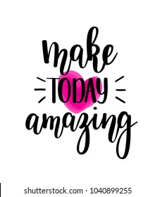 Make today amazing vector lettering. Motivational inspirational quote. T-shirt, wall poster, mug print, home decor calligraphy design