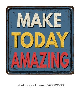 Make today amazing vintage rusty metal sign on a white background, vector illustration